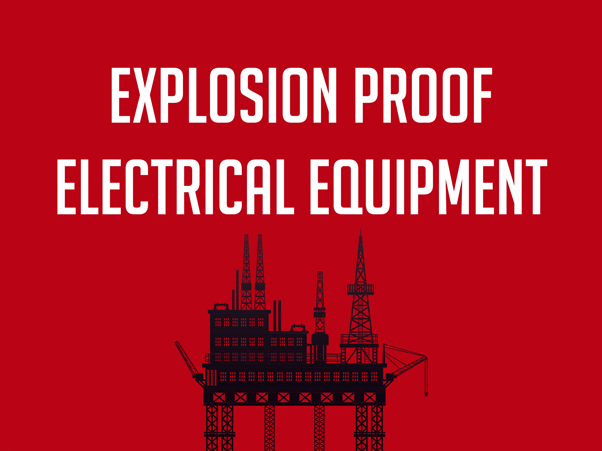 EXPLOSION PROOF ELECTRICAL EQUIPMENT