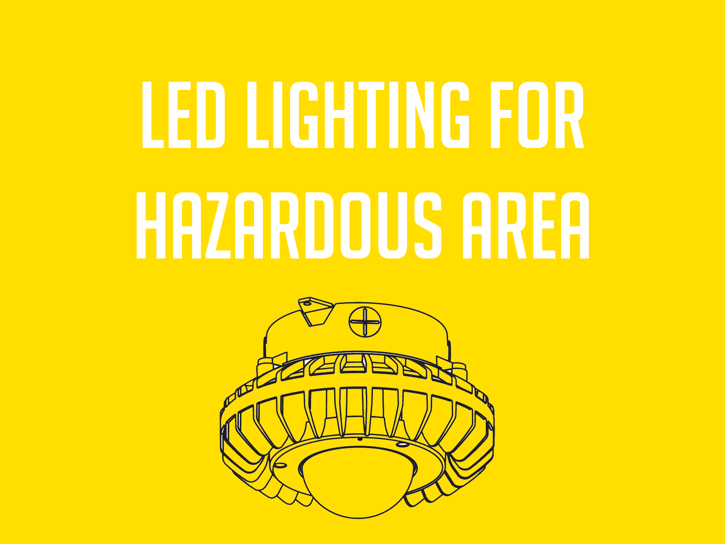 LED LIGHTING FOR HAZARDOUS AREA